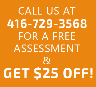 Call us now at 416-729-3568 for a free assessment and get 25 OFF!