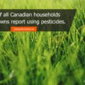 32% of all Canadian households with lawns report using pesticides.